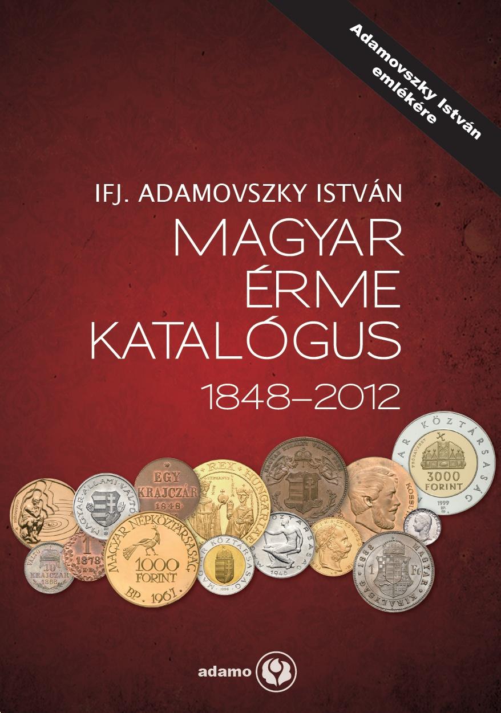 http://www.koronaportal.hu/konyvek/ifj_adamovszky_magyar_erme_katalogus_1848-2012_nagy.jpg
